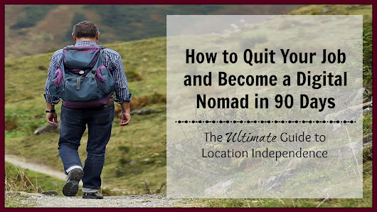 How to Quit Your Job and Become a Digital Nomad in 90 Days: Getting Started - Money Nomad
