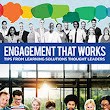 The eLearning Guild : Engagement That Works: Tips from Learning Solutions Thought Leaders : Publications Library