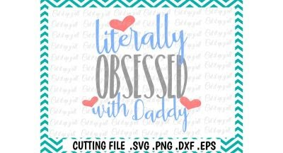 Download Daddy's Girl, Daddy's Boy, Literally Obsessed With Daddy Cutting File, Silhouette, Cricut, Instant Download. PNG