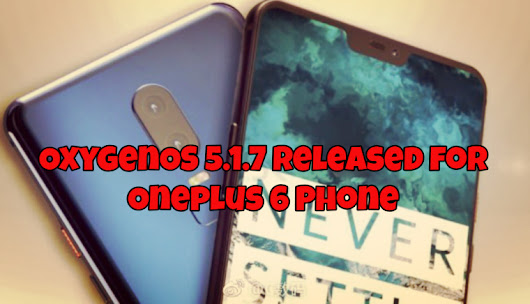 OxygenOS 5.1.7 Released for Oneplus 6 Phone [Download Now]