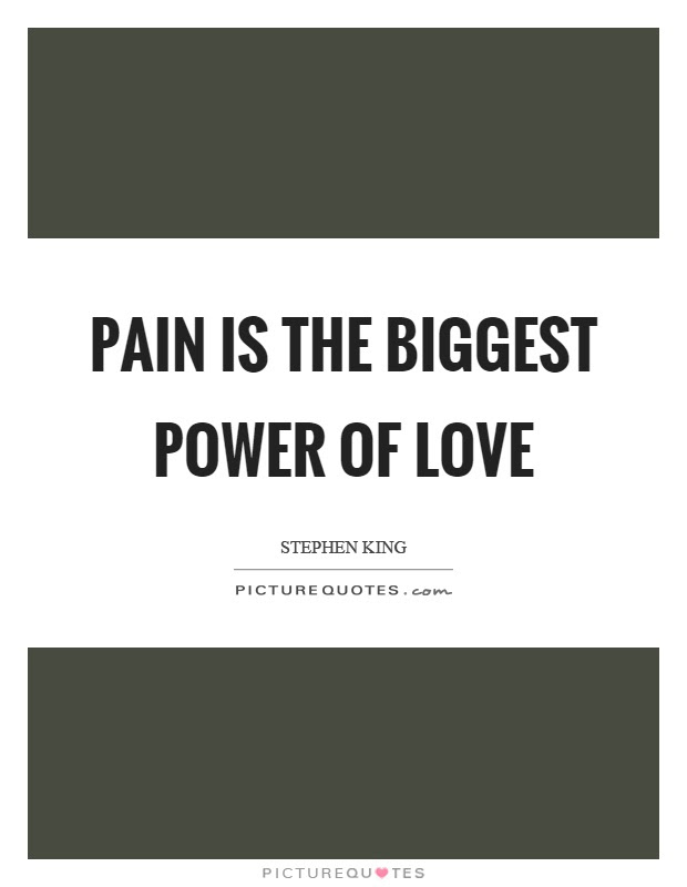 Pain Is The Biggest Power Of Love Picture Quotes