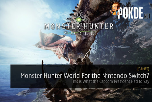 Monster Hunter World For the Nintendo Switch? This is What the Capcom President Had to Say – Pokde