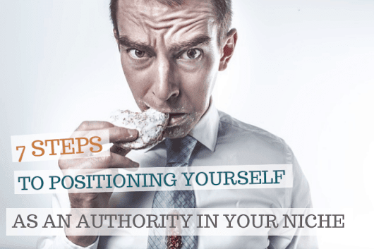 7 Steps to Positioning Yourself as an Authority in Your Niche