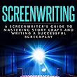 Amazon.com: Screenwriting: A Screenwriter's Guide To Mastering Story Craft And Writing A Successful Screenplay (Art, Business, Film, Principles, Script, Structure, Style, Technique, Television) eBook: Trevor Meyer: Kindle Store