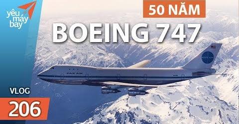 VLOG #206: Lịch sử Boeing 747 - 50 năm tung cánh | Yêu Máy Bay