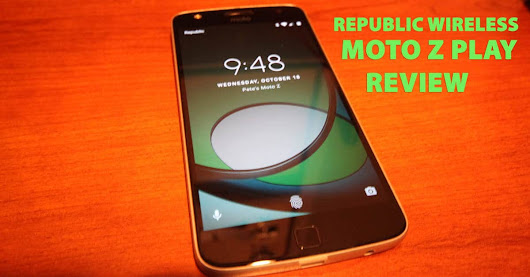 Unboxing The Lenovo Motorola Moto Z Play From Republic Wireless