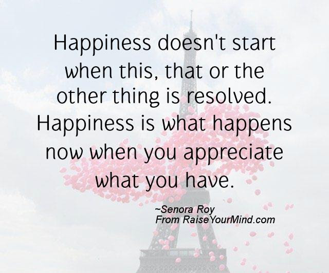Happiness Quotes Happiness Doesnt Start When This That Or The