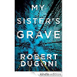 My Sister's Grave - Kindle edition by Robert Dugoni. Mystery, Thriller & Suspense Kindle eBooks @ Amazon.com.