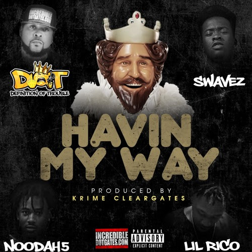 DOT feat Swavez x Noodah5 x Lil Rico - Having My Way by Krime Cleargates
