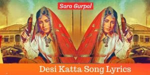 desi katta song lyrics sara gurpal