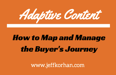 Adaptive Content: How to Map and Manage the Buyers Journey - Jeff Korhan