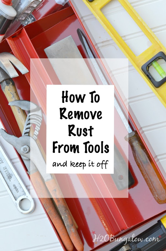 Remove Rust From Tools and Keep It Off - H20Bungalow