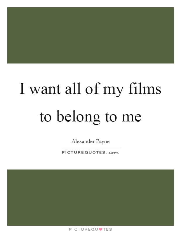 I Want All Of My Films To Belong To Me Picture Quotes