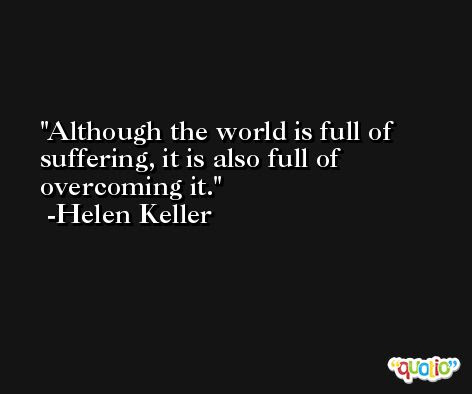 Although The World Is Full Of Suffering It Is Also Ful At Quotio