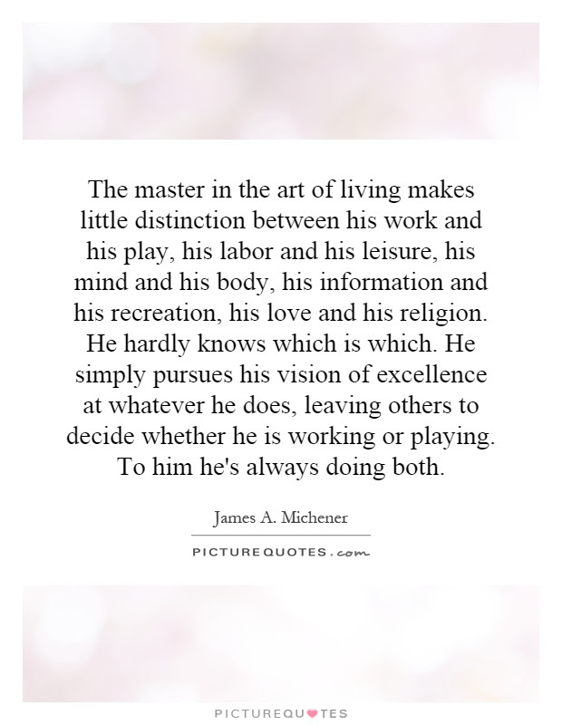 The Master In The Art Of Living Makes Little Distinction Between