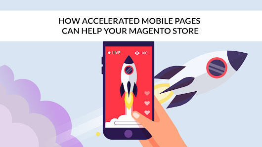 How Accelerated Mobile Pages Can Help Your Magento Store