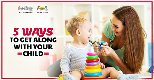5 Ways to get along with your child