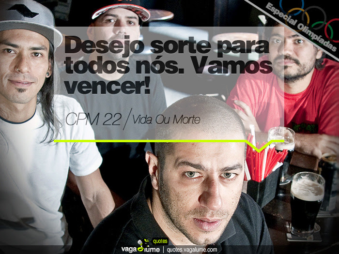 """""""Desejo sorte para todos nós. Vamos vencer!"""" - Vida Ou Morte (CPM 22)   Source: vagalume.com.br"""