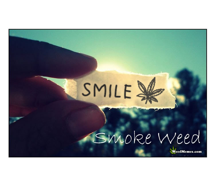 Smile Smoke Weed Inspiration Quote Be Happy Weed Memes