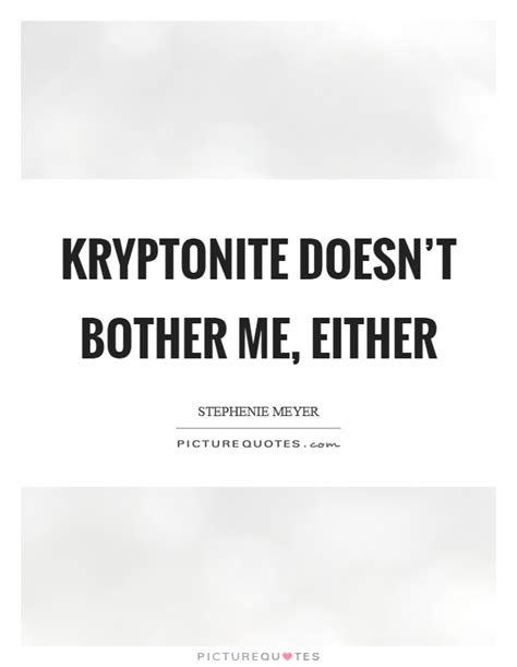 Doesnt Bother Me Quotes