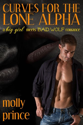 Curves For The Lone Alpha (A Big Girl Meets Bad Wolf Romance) by Molly Prince
