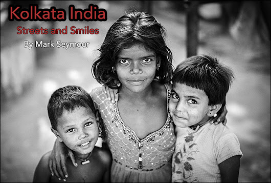 Kolkata India – Shooting the streets and smiles by Mark Seymour | STEVE HUFF PHOTOS