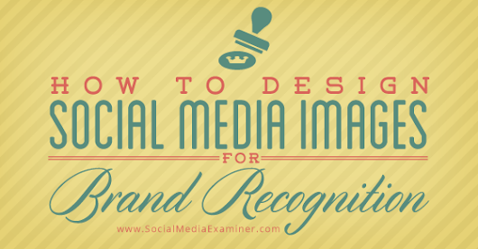 How to Design Social Media Images for Brand Recognition |