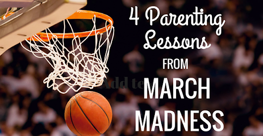 4 Parenting Lessons from March Madness