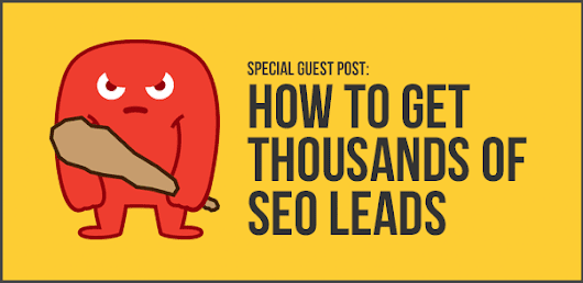 10 Incredible Ways I Got 1,000s of SEO Leads