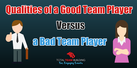 Qualities of a Good Team Player Versus a Bad Team Player