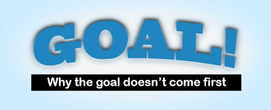 Why the goal doesn't come first | Ridgemoor Media
