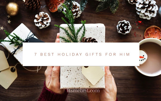 7 Best Holiday Gifts for Him | Lifestyle Blog | Los Angeles | itsmebrit