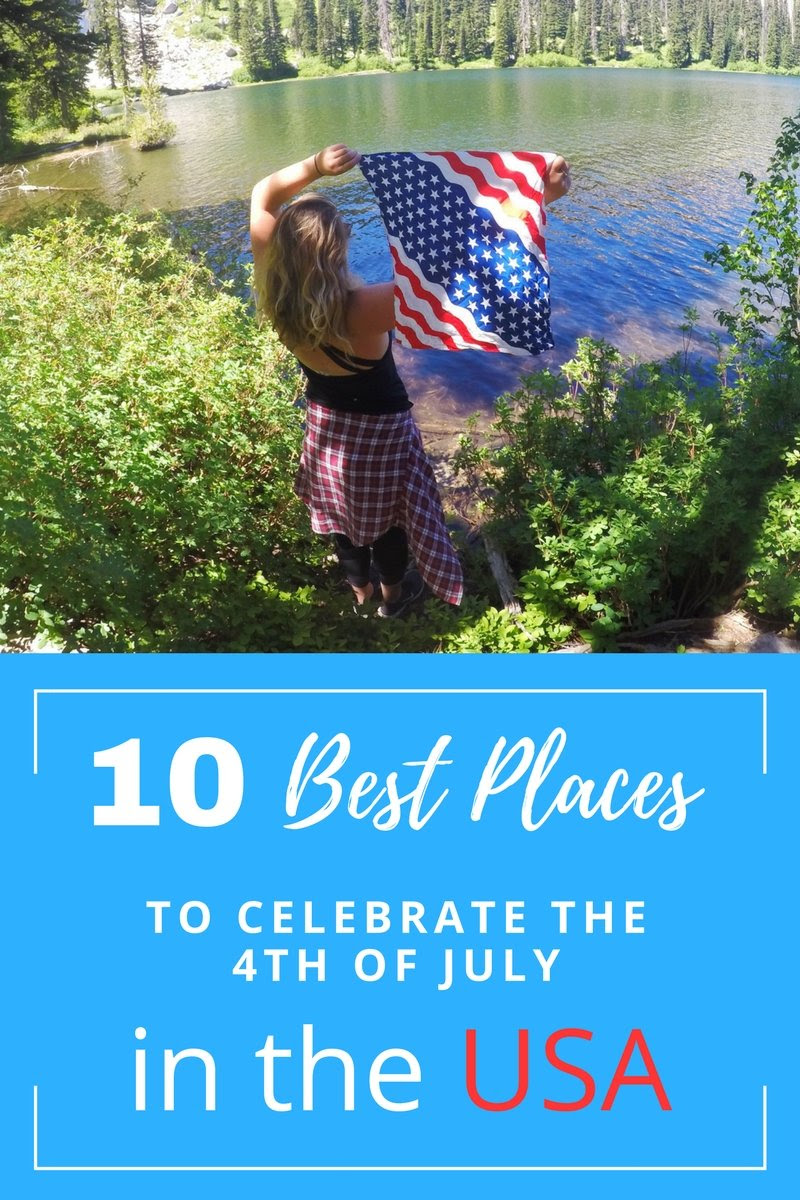 10 Best Places to Spend the 4th of July in the USA! - The ...