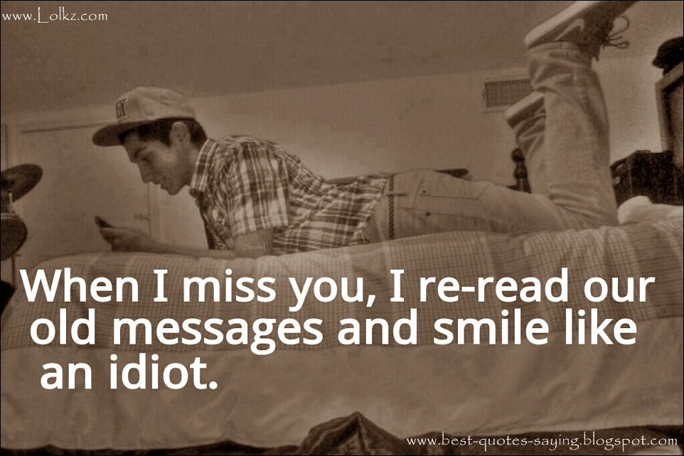 When I Miss You I Re Read Our Old Messages And Smile Like An Idiot