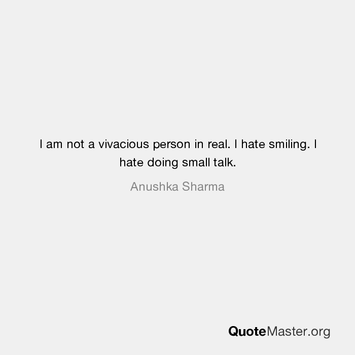 I Am Not A Vivacious Person In Real I Hate Smiling I Hate Doing