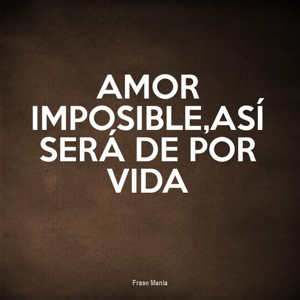 Cartel Para Amor Imposible Asi Sera De Por Vida