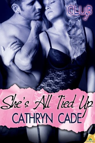She's All Tied Up (Club 3) by Cathryn Cade