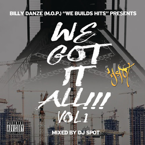 Billy Danze (M.O.P.) pres. - We Build Hits - We Got It All Vol.1 (Mixed by DJ Spot)