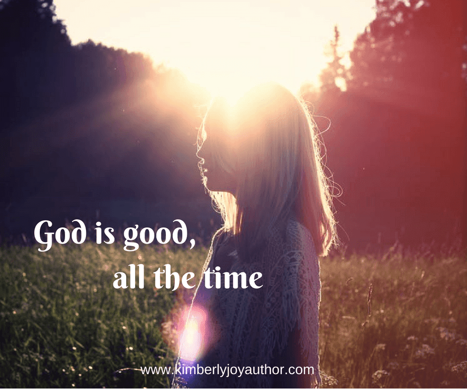 God Is Good All The Time Kimberly Joy Author