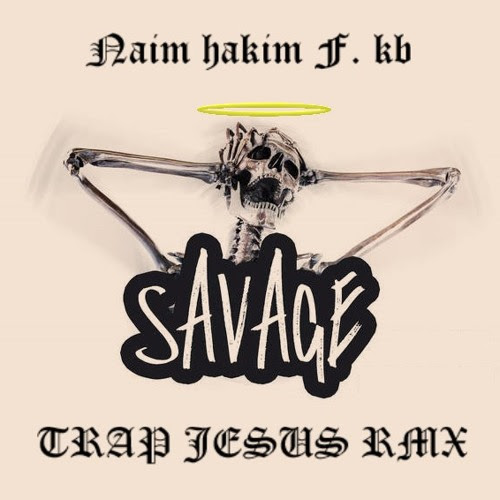 NAIM HAKIM f. KB - SAVAGE [TRAP JESUS RMX] by Trap Jesus