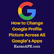 Change Google Profile Picture Across All Google's Apps | KaranAPK