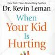 Book Review: When Your Kid Is Hurting by Kevin Leman