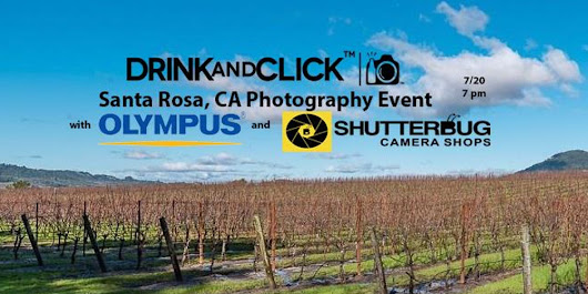 Drink and Click™ Santa Rosa, CA Event with Olympus and Shutterbug Camera