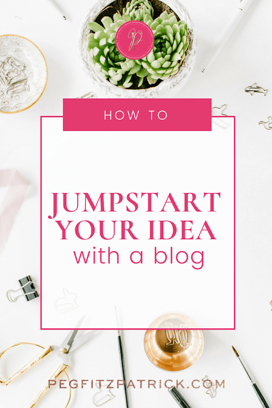 How to Jump Start Your Idea with a Blog - Peg Fitzpatrick