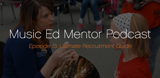 Music Ed Mentor Podcast #015: Ultimate Recruitment Guide - Professional Music Educator