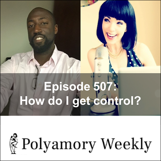 Polyamory Weekly   –  507: How do I get control of my fears?