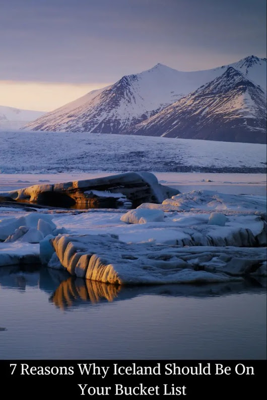Visit Iceland - Why Iceland Should Be On Your Bucket List