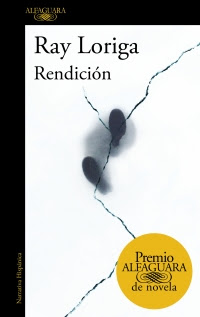 megustaleer - Rendición (Premio Alfaguara de novela 2017) - Ray Loriga