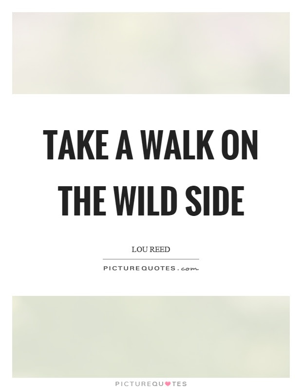 Take A Walk On The Wild Side Picture Quotes