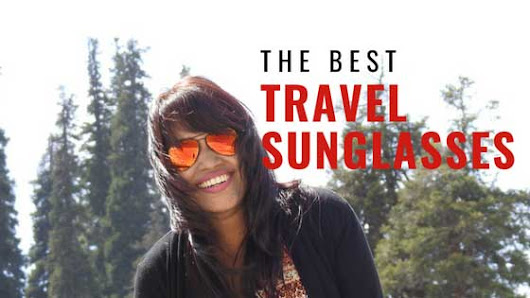 Best Sunglasses For Travel (Stylish & Protective) | My Own Way To Travel